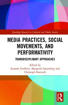 New Book: Media Practices, Social Movements, and Performativity: Transdisciplinary Approaches