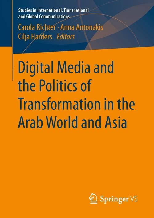 Carola Richter, Anna Antonakis, Cilja Harders (Hrsg.): Digital Media and the Politics of Transformation in the Arab World and Asia