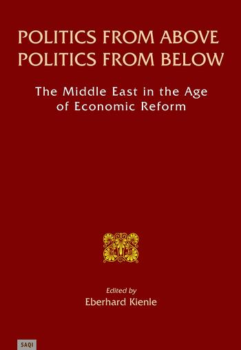 Politics from Above, Politics from Below. The Middle East in the Age of Economic Reform