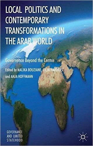 Local Politics and Contemporary Transformations in the Arab World: Governance Beyond the Center